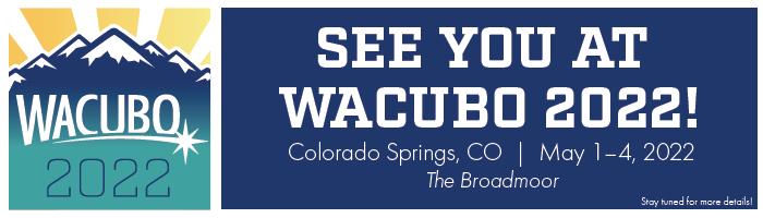 See You at WACUBO 2022: Colorado Springs, CO May 1-4, 2022