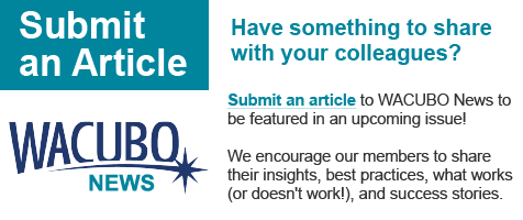 Submit an article for the WACUBO News to be featured in an upcoming issue. We encourage our members to share insights, best practices, what works (and doesn't) and success stories.